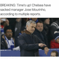 """Chelsea, Lol, and Soccer: BREAKING: Time's up! Chelsea have  sacked manager Jose Mourinho  according to multiple reports. LOL @ """"times up"""" 😂 (tag Chelsea fans) Rafa Benitez next?"""