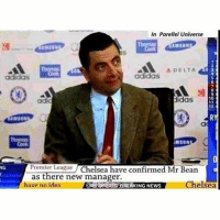 Seems legit.: NG  In Parellel Universe  A DELTA  adidas  didas  10  adic  12  IM SUN  Premier League  Chelsea have confirmed Mr Bean  as there new manager  Chelsea  have no idea Seems legit.