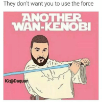Another One, DJ Khaled, and Jedi: They don't want you to use the force   ANOTHER  WAN-KENOBI 😂😂😂
