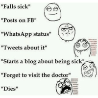 """Whoa.. That Escalated Quickly xD-shady: """"Falls sick""""  """"Posts on FB  """"WhatsApp status  """"Tweets about it""""  """"Starts a blog about being sick""""  """"Forget to visit the doctor""""  """"Dies Whoa.. That Escalated Quickly xD-shady"""