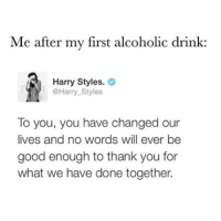 """Drinking, Funny, and Ups: Me after my first alcoholic drink  Harry Styles  @Harry Styles  To you, you have changed our  lives and no words will ever be  good enough to thank you for  what we have done together. *me at my bat mitzvah* """"You've been there for me through thick and thin, even though sometimes you make me spin. It's you alcohol who I truly adore, so come up here and light candle number four"""""""