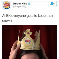 BK ain't chillin 😂😂😂💀: BURGER  Burger King  @Burger King  At BK everyone gets to keep their  Crown. BK ain't chillin 😂😂😂💀