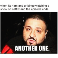 You smart Netflix..you da best..🙏🏻🔑-keystolaziness anothaone: when its 4am and ur binge watching a  show on netflix and the episode ends  ANOTHER ONE. You smart Netflix..you da best..🙏🏻🔑-keystolaziness anothaone
