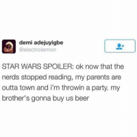 Genius (@electrolemon): demi adejuyigbe  @electrolemon  STAR WARS SPOILER: ok now that the  nerds stopped reading, my parents are  outta town and i'm throwin a party. my  brother's gonna buy us beer Genius (@electrolemon)
