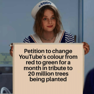 Or we raid: Aно  Petition to change  YouTube's colour from  red to green for a  month in tribute to  20 million trees  being planted Or we raid