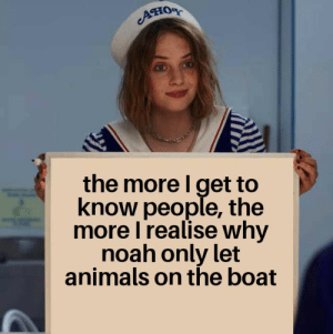 Animals, Reddit, and Noah: Aно  the more I get to  know people, the  more I realise why  noah only let  animals on the boat The ark is full