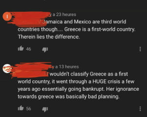 Bad, Facepalm, and Greece: a 23 heures  amaica and Mexico are third world  Ccountries though... Greece is a first-world country.  Therein lies the difference.  46  y a 13 heures  wouldn't classify Greece as a first  world country, it went through a HUGE crisis a few  years ago essentially going bankrupt. Her ignorance  towards greece was basically bad planning.  56 Greece isn't a first-world country!