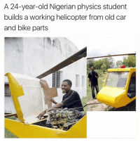 helicoptering: A 24-year-old Nigerian physics student  builds a working helicopter from old car  and bike parts