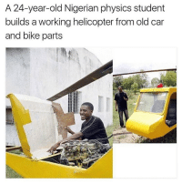 This made me smile :) Celebrate excellence ❤🖤💚 chakabars Big up to all the Nigerians out there 🇳🇬: A 24-year-old Nigerian physics student  builds a working helicopter from old car  and bike parts This made me smile :) Celebrate excellence ❤🖤💚 chakabars Big up to all the Nigerians out there 🇳🇬