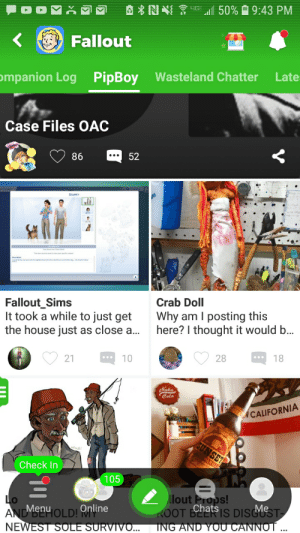 Instagram, Reddit, and California: a 50%9:43 PM  NN  Fallout  Late  ompanion Log PipBoy Wasteland Chatter  Case Files OAC  52  86  Crab Doll  Fallout_Sims  It took a while to just get  the house just as close a...  Why am I posting this  here? I thought it would b...  18  28  10  21  Nuka  Cola  CALIFORNIA  SUNSET  ARILL  Check In  105  llout Props!  Chats  ROOT BZERIS DISCUST  Lo  Menu  Me  ANDVSOLD! Online  NEWEST SOLE SURVIVO...  VIY  ING AND YOU CANNOT ...  $11 Amino is like Instagram threw up on the baby of Reddit and Discord... and Reddit drank through the entire pregnancy.