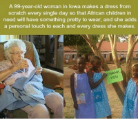 Memes, Old Woman, and Scratch: A 99-year-old woman in lowa makes a dress from  scratch every single day so that African children in  need will have something pretty to wear, and she adds  a personal touch to each and every dress she makes.  THANK This woman is a saint 😇