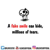 fake smile: A  A fake smile can hide,  millions of tears.  You  I Tube  /ILOVEUOFFICIAL  @ILOVEUOFFICIAL