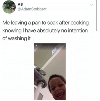 "Memes, Tomorrow, and 🤖: A$  @AdamStobbart  Me leaving a pan to soak after cooking  knowing I have absolutely no intention  of washing it Post 1415: ""I'll get to u tomorrow"""