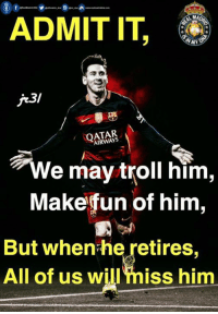 Memes, Troll, and Trolling: A  AIRWAYS  We may troll him,  Make fun of him,  But when he retires,  All of us wil I miss him Leo Messi - Plays for our biggest rival but, Man, Myth & Legend🔥  -jr31