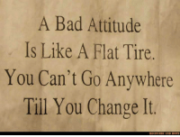 Bad Attitude: A Bad Attitude  Is Like A Flat Tire.  You Can't Go Anywhere  Til You Change It  RECOVERY AND HOPE