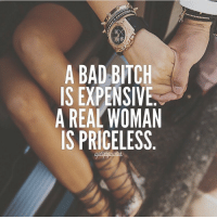 Follow @classy.gentleman for more 👑👌 uptopquotes: A BAD BITCH  IS EXPENSIVE  A REAL WOMAN  IS PRICELESS  HEAS  IV MS  TSOL  BN  DPE!  AXAR  BEEP  ASDA S  RS  IA Follow @classy.gentleman for more 👑👌 uptopquotes