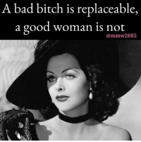Exactly 💯💯 facts woman women lady ladies girls girl female glamorous glamour classic style bitch beauty pretty regrann memes life lifestyle badbitch goodwoman hedylamarr bombshell goddess repost strongwomen strongwoman she her: A bad bitch is replaceable,  a good woman is not  mmw268 Exactly 💯💯 facts woman women lady ladies girls girl female glamorous glamour classic style bitch beauty pretty regrann memes life lifestyle badbitch goodwoman hedylamarr bombshell goddess repost strongwomen strongwoman she her