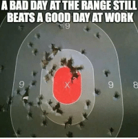 America, Bad, and Bad Day: A BAD DAY AT THE RANGE STILL  BEATS A GOOD DAY AT WORK  9  9 . ✅ Double tap the pic ✅ Tag your friends ✅ Check link in my bio for badass stuff - usarmy 2ndamendment soldier navyseals gun flag army operator troops tactical armedforces weapon patriot marine usmc veteran veterans usa america merica american coastguard airman usnavy militarylife military airforce tacticalgunners