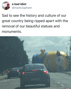 Bad, Beautiful, and Tumblr: a bad idiot  @markclapham  Sad to see the history and culture of our  great country being ripped apart with the  removal of our beautiful statues and  monuments, tastefullyoffensive:  (via markclapham)