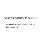 Good times. How about you? 😫(Credit: Dr_Suave-Twitter): A bag of chips used to be $0.25  Blender Bottle Bae @NaturallyTyraG  How old are y'all? Good times. How about you? 😫(Credit: Dr_Suave-Twitter)