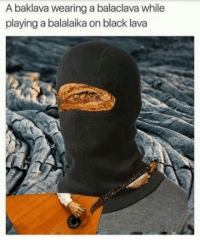 Really makes you think: A baklava wearing a balaclava while  playing a balalaika on black lava Really makes you think