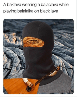 Meirl: A baklava wearing a balaclava while  playing balalaika on black lava Meirl