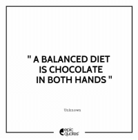 "#1964 #Funny  Suggested by Richa Agrawal: "" A BALANCED DIET  IS CHOCOLATE  IN BOTH HANDS""  Unknown  epic  quotes #1964 #Funny  Suggested by Richa Agrawal"
