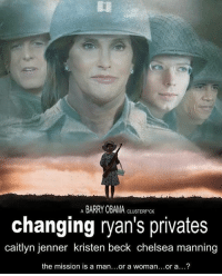 Caitlyn Jenner, Chelsea, and Memes: A BARRY OBAMA CLUSTERFCHK  changing ryan's privates  caitlyn jenner kristen beck chelsea manning  the mission is a man...or a woman...or a? ----------------- Proud Partners 🗽🇺🇸: ★ @conservative.american 🇺🇸 ★ @raised_right_ 🇺🇸 ★ @conservativemovement 🇺🇸 ★ @millennial_republicans🇺🇸 ★ @the.conservative.patriot 🇺🇸 ★ @conservative.female🇺🇸 ★ @conservative.patriot🇺🇸 ★ @brunetteandpolitical 🇺🇸 ★ @the.proud.republican 🇺🇸 ★ @emmarcapps 🇺🇸 ----------------- bluelivesmatter backtheblue whitehouse politics lawandorder conservative patriot republican goverment capitalism usa ronaldreagan trump merica presidenttrump makeamericagreatagain trumptrain trumppence2016 americafirst immigration maga army navy marines airforce coastguard military armedforces ----------------- The Conservative Nation does not own any of the pictures or memes posted. We try our best to give credit to the picture's rightful owner.