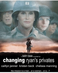 ww2 savingprivateryan: A BARRY OBAMA CLUSTERFK  CLUSTERF CK  changing ryan's privates  caitlyn jenner kristen beck chelsea manning  the mission is a man...or a woman..or a...? ww2 savingprivateryan