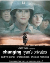 NOOOOOOOOO @genuineguy_: A BARRY OBAMACLUSTERFCH  changing ryan's privates  caitlyn jenner kristen beck chelsea manning  the mission is a man...or a woman...or a...? NOOOOOOOOO @genuineguy_
