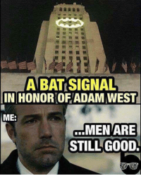 Memes, Good, and Adam West: A BAT SIGNAL  IN HONOR OF/ADAM WEST  ME:  MEN ARE  STILL GOOD  STILL G00D.
