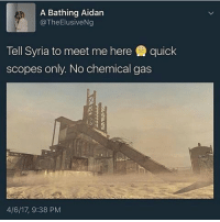 Memes, Syria, and 🤖: A Bathing Aidan  @The Elusive Ng  Tell Syria to meet me here quick  scopes only. No chemical gas  4/6/17, 9:38 PM We aboutta have a WW3 and yall already makin memes about it 😂😂💀