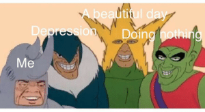 Beautiful, Depression, and Boys: A beautiful day  Depression  Doing hothing  Me me and the boys