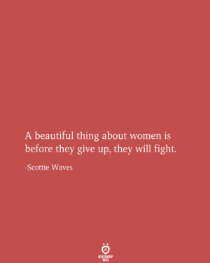 Waves: A beautiful thing about women is  before they give up, they will fight.  -Scottie Waves  RELATIONSHIP  RULES
