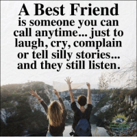 Best Friend, Memes, and Best: A Best Friend  is someone vou can  call anvtime... iust to  laugh, cry, complain  or tell silly stories...  and they still listen.  Understanding  Compassion Understanding Compassion <3
