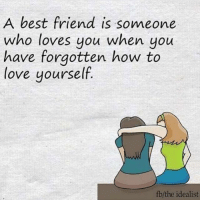 Memes, 🤖, and How to Love: A best friend is someone  who loves you when you  have forgotten how to  love yourself  fb/the idealist TheGoodQuote 🌻