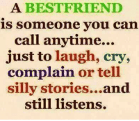 Memes, 🤖, and Silly: A BEST FRIEND  is someone you can  call anytime...  just to laugh, cry,  complain or tell  silly stories...and  still listens. 👌😍