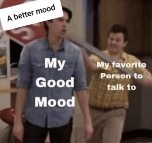 https://t.co/hl1ToiFas7: A better mood  My  My favorite  Person to  Good  talk to  Mood https://t.co/hl1ToiFas7