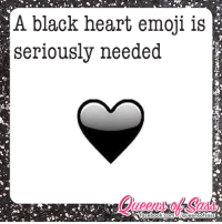 Emoji, Memes, and Emojis: A black heart emoji is  seriously needed  facebook com UWqueensotsass This would be my most used emoji #QueensofSass