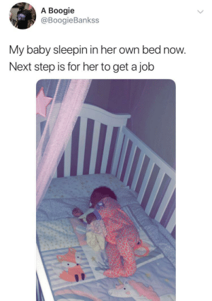Expecting rent by the time she is 1 💅 by O-shi MORE MEMES: A Boogie  @BoogieBankss  My baby sleepin in her own bed now.  Next step is for her to get a job Expecting rent by the time she is 1 💅 by O-shi MORE MEMES
