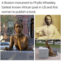 Monumentous: A Boston monument to Phyllis Wheatley.  Earliest known African poet in US and first  woman to publish a book.  PHIL