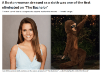 "One of us: A Boston woman dressed as a sloth was one of the first  eliminated on'The Bachelor'  I'm not sure if this is a surprise to anyone but for the record I'm still single.""  Alex Dillon wore a sloth costume on the season premiere of The Bachelor."" -ABC/Craig Sjodin; ABC/Rick Rowell One of us"
