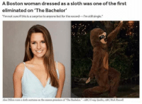 "Abc, Tumblr, and Bachelor: A Boston woman dressed as a sloth was one of the first  eliminated on 'The Bachelor  I'mnot sure if this is a surprise to anyone but for the record I'm still single.  Alex Dillon wore a sloth costume on the season premiere of ""The Bachelor.-ABC/Craig Sjoding ABC/Rick Rowell sassy-echidna: Aka men on the bachelor have no taste"