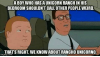 charlie the unicorn: A BOY WHO HAS A UNICORN RANCHINIHIS  BEDROOMSHOULDNT CALL OTHER PEOPLEWEIRD.  THATS RIGHT WE KNOWABOUT RANCHO UNICORNO  im