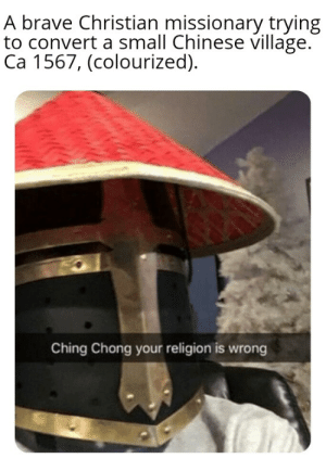 Brave, Chinese, and Dank Memes: A brave Christian missionary trying  to convert a small Chinese village.  Ca 1567, (colourized)  Ching Chong your religion is wrong Wololo!
