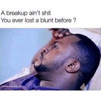 Shit, Lost, and You: A breakup ain't shit  You ever lost a blunt before ?  making people laugh 101 The heartbreak.. 😂😢 https://t.co/kh0DMzphpH