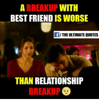 best friends quotes: A BREAKUP  WITH  BEST FRIEND  IS WORSE  THE ULTIMATE QUOTES  THAN RELATIONSHIP  BREAKUP