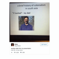 "I agree - @sam.baylis: a brief history of colonialism  in south asia  it sucked"" my dad  kiren  @gothistari  Follow  another slide from my presentation  3:30 PM-30 Jan 2016  わ다 4,326 7,485 I agree - @sam.baylis"