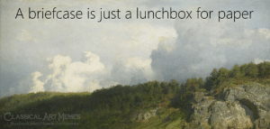 briefcase: A briefcase is just a lunchbox for paper  CLASSICAL ART MEMES  facebook.com/classicalartmiemes