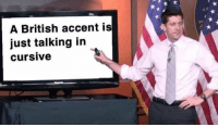 Dank Memes, British, and Accent: A British accent is  just talking in  cursivVe Oh...